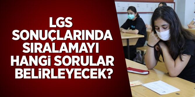 LGS sonuçlarında sıralamayı hangi sorular belirleyecek?