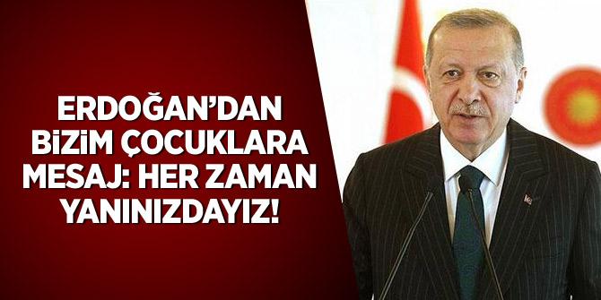 Erdoğan'dan 'bizim çocuklara' mesaj