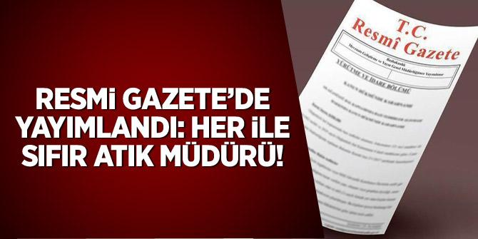 Resmi Gazete'de yayımlandı: Her ile 'sıfır atık' müdürü