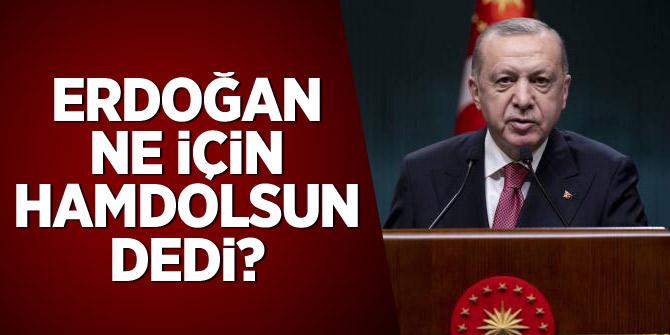Erdoğan ne için 'Hamdolsun' dedi?