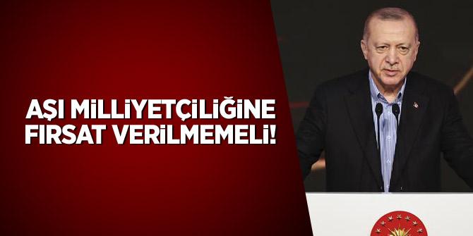 Erdoğan: Aşı milliyetçiliğine fırsat verilmemeli