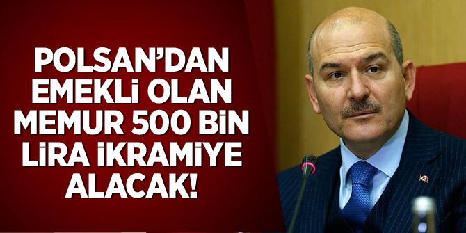 POLSAN'dan emekli olan memur 500 bin lira ikramiye alacak