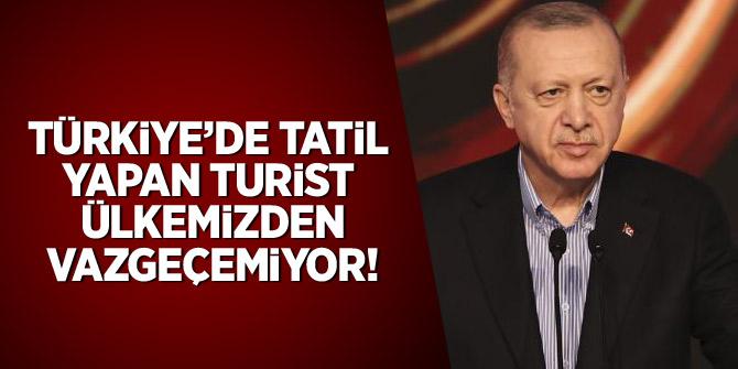 Erdoğan: Türkiye'de tatil yapan turist ülkemizden vazgeçemiyor