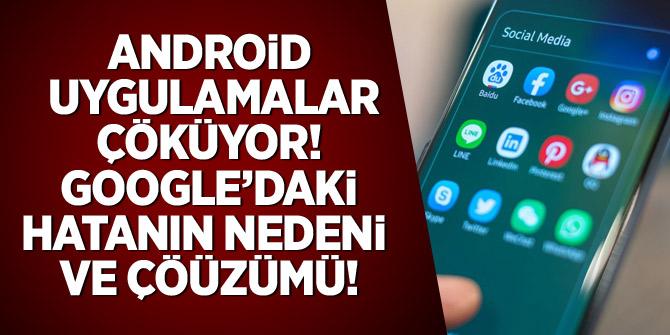 Android uygulamalar çöküyor: Google'daki hatanın nedeni ve çözüm