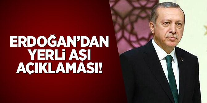 Erdoğan'dan yerli açıklaması:  Tüm insanlığın aşısı olacak