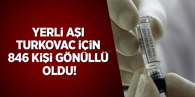 Yerli aşı Turkovac için 846 bin kişi gönüllü oldu