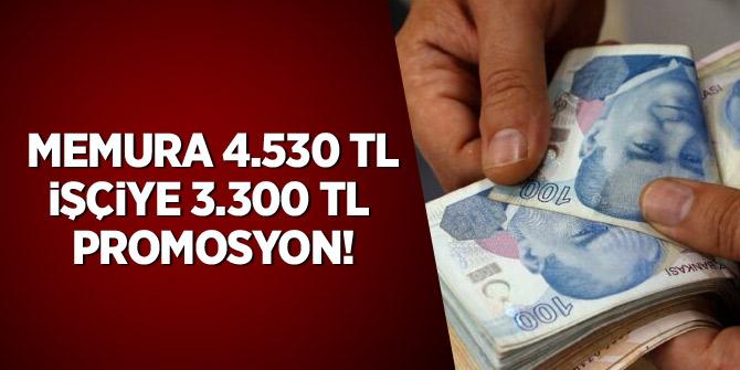 Memura 4.530 TL, işçiye 3.300 TL promosyon!