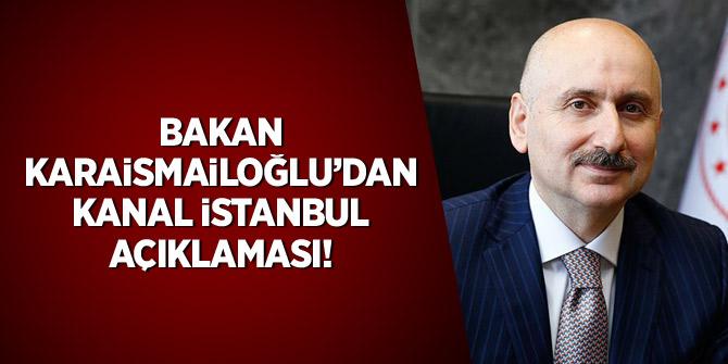 Bakan Karaismailoğlu'ndan 'Kanal İstanbul' açıklaması