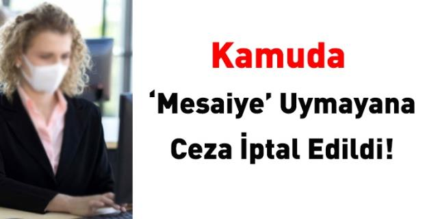 Kamuda 'Mesaiye' uymayana ceza iptal edildi