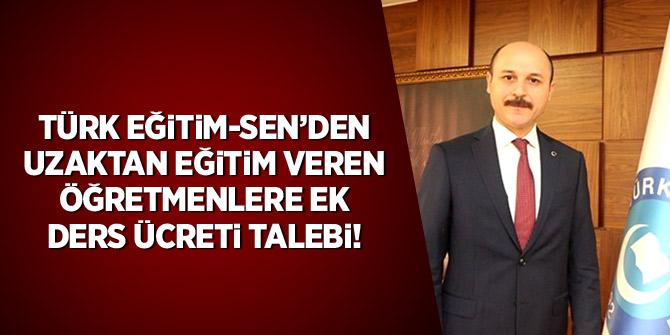 """Türk Eğitim-Sen'den """"uzaktan eğitim veren öğretmenlere ek ders ücreti"""" talebi"""