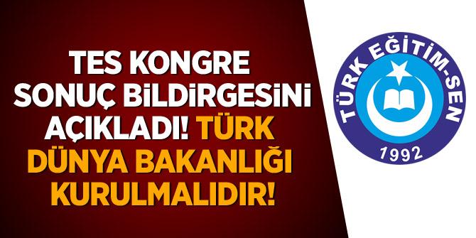 TES kongre sonuç bildirgesini açıkladı: Türk Dünyası Bakanlığı kurulmalıdır