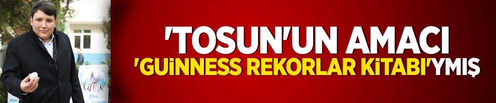 'Tosun'un amacı 'Guinness Rekorlar Kitabı'ymış
