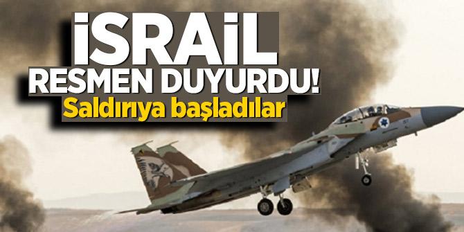 İsrail resmen duyurdu! Saldırıya başladılar