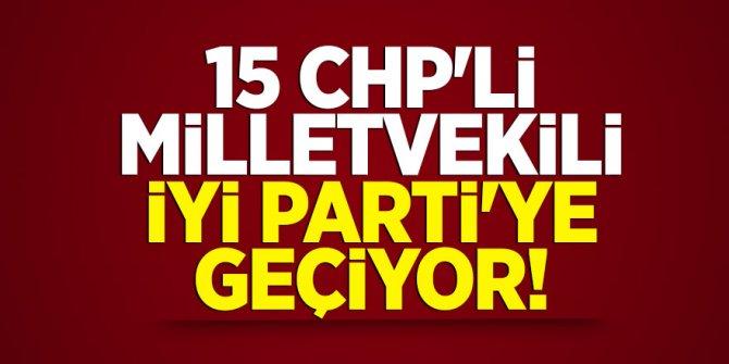 15 CHP'li milletvekili İYİ Parti'ye geçiyor!