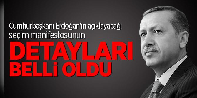 Cumhurbaşkanı Erdoğan'ın açıklayacağı seçim manifestosunun detayları belli oldu