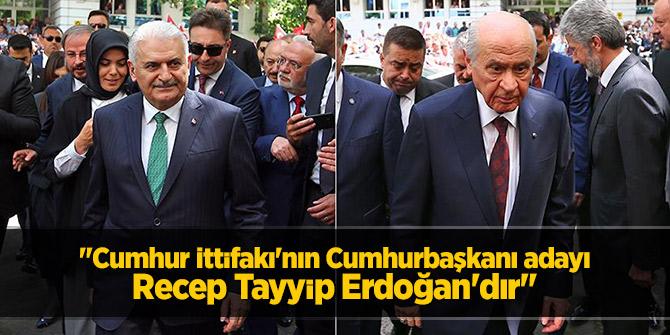 """""""Cumhur İttifakı'nın Cumhurbaşkanı adayı Recep Tayyip Erdoğan'dır"""""""