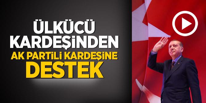 Ülkücü kardeşinden AK Partili kardeşine destek