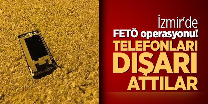 İzmir'de FETÖ operasyonu! Telefonları dışarı attılar