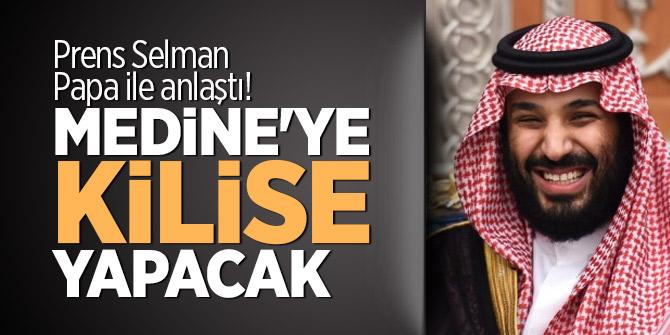 Prens Selman, Papa ile anlaştı! Medine'ye kilise yapacak