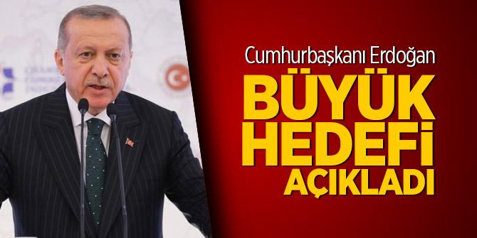 Cumhurbaşkanı Erdoğan büyük hedefi açıkladı