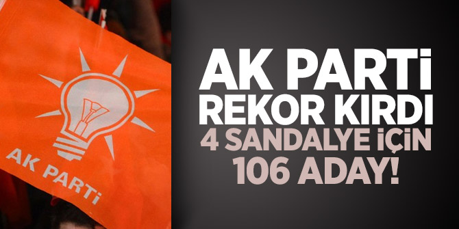 4 sandalye için 106 aday! AK Parti rekor kırdı
