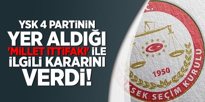 YSK 4 partinin yer aldığı 'Millet ittifakı' ile ilgili kararını verdi!