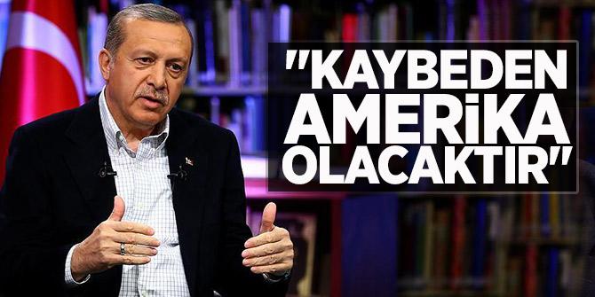 Erdoğan:  Kaybeden ABD olacaktır
