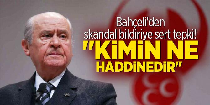 """Bahçeli'den skandal bildiriye sert tepki! """"Kimin ne haddinedir"""""""