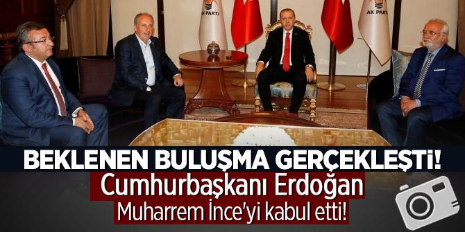 Beklenen buluşma gerçekleşti! Cumhurbaşkanı Erdoğan-Muharrem İnce'yi kabul etti!