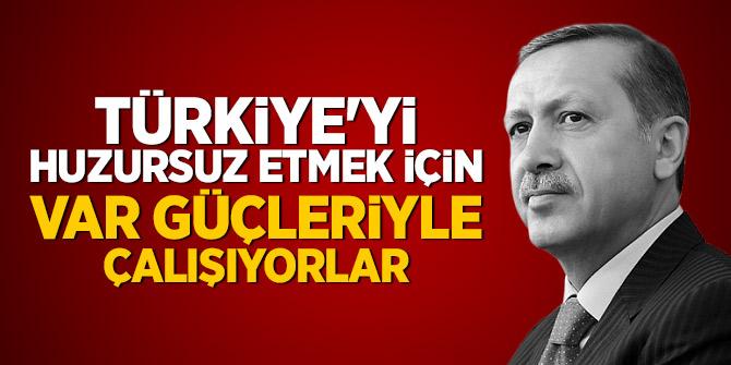 Cumhurbaşkanı Erdoğan: Türkiye'yi huzursuz etmek için var güçleriyle çalışıyorlar