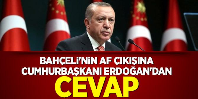 Bahçeli'nin af çıkışına Cumhurbaşkanı Erdoğan'dan cevap
