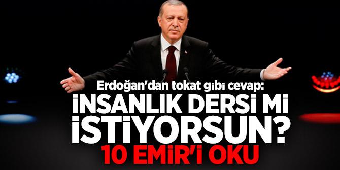 Erdoğan'dan tokat gibi cevap: İnsanlık dersi mi istiyorsun? 10 Emir'i oku