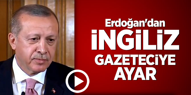 Erdoğan'dan İngiliz gazeteciye ayar