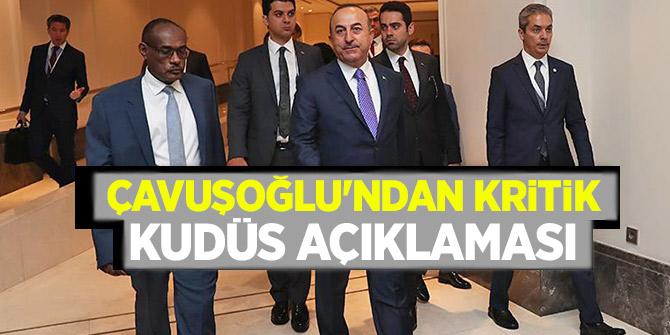 Çavuşoğlu'ndan kritik Kudüs açıklaması