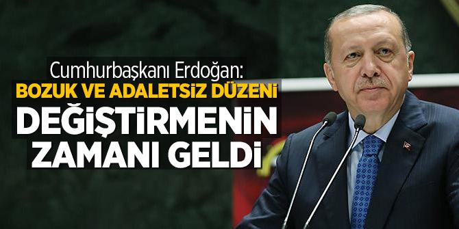 Cumhurbaşkanı Erdoğan: Bozuk ve adaletsiz düzeni değiştirmenin zamanı geldi