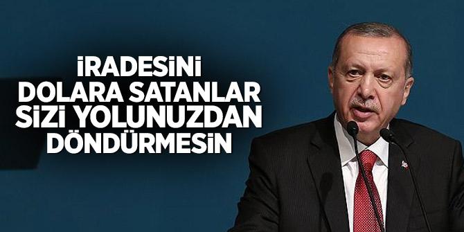 Cumhurbaşkanı Erdoğan: İradesini dolara satanlar sizi yolunuzdan döndürmesin