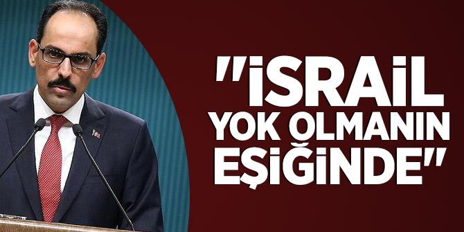 """""""İsrail yok olmanın eşiğinde"""""""