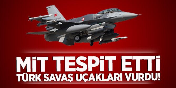 MİT tespit etti, Türk savaş uçakları vurdu!