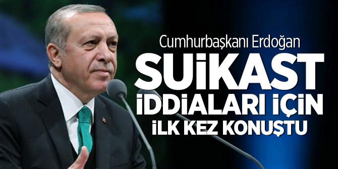 Cumhurbaşkanı Erdoğan suikast iddiaları için ilk kez konuştu
