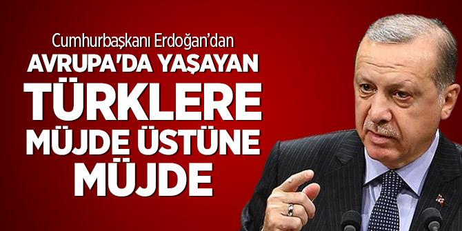 Cumhurbaşkanı Erdoğan'dan Avrupalı Türklere müjde