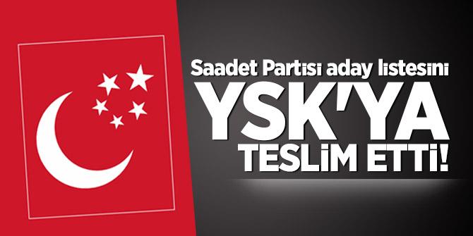 Saadet Partisi aday listesini YSK'ya teslim etti!