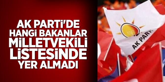 AK Parti'de hangi bakanlar milletvekili listesinde yer almadı