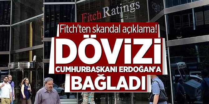 Fitch'ten skandalaçıklama! Dövizi Cumhurbaşkanı Erdoğan'a bağladı