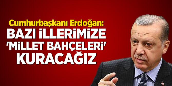 Cumhurbaşkanı Erdoğan: Bazı illerimize 'millet bahçeleri' kuracağız