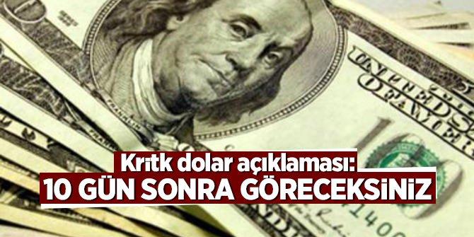 Kritik dolar açıklaması: 10 gün sonra göreceksiniz