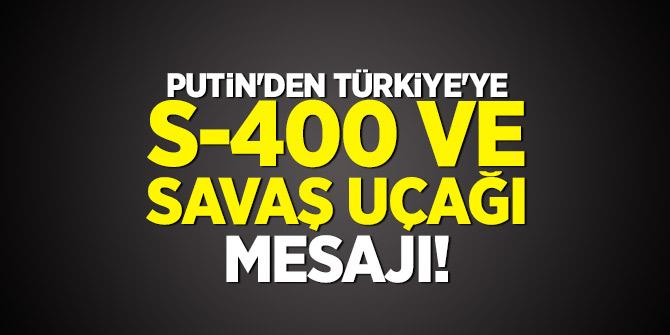 Putin'den Türkiye'ye S-400 ve savaş uçağı mesajı!