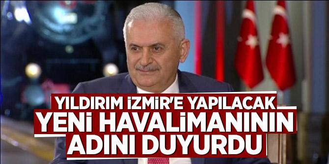 Yıldırım İzmir'e yapılacak yeni havalimanının adını duyurdu
