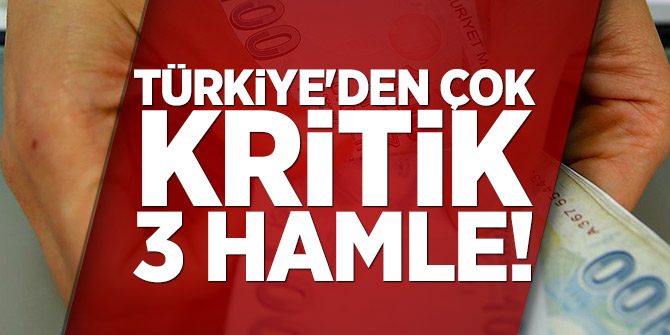 Türkiye'den çok kritik 3 hamle!