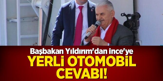 Başbakan Yıldırım'dan İnce'ye yerli otomobil cevabı!