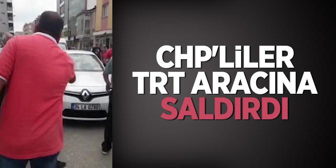 CHP'liler TRT aracına saldırdı